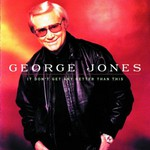 George Jones, It Don't Get Any Better Than This