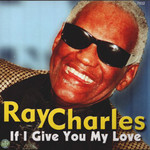 Ray Charles, If I Give You My Love