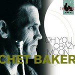 Chet Baker, Oh You Crazy Moon mp3