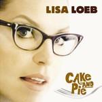 Lisa Loeb, Cake and Pie