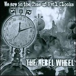The Rebel Wheel, We Are In The Time Of Evil Clocks mp3