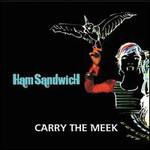 Ham Sandwich, Carry The Meek