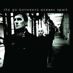 The Go-Betweens, Oceans Apart