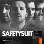 Safetysuit, These Times