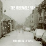 The Miserable Rich, Miss You In The Days