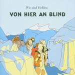 Wir sind Helden, Von hier an blind