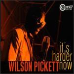 Wilson Pickett, It's Harder Now