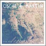 Oscar + Martin, For You