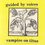 Guided by Voices, Vampire on Titus