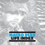 Maceo Plex, Life Index