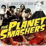The Planet Smashers, Descent Into The Valley Of...