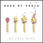 Rush of Fools, We Once Were