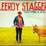 Leeroy Stagger, Everything is Real