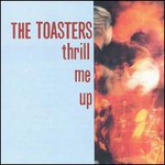 The Toasters, Thrill Me Up