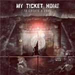 My Ticket Home, To Create A Cure