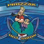 Prozzak, Hot Show