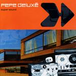 Pepe Deluxe, Super Sound
