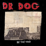 Dr. Dog, Be The Void