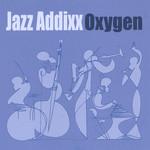 Jazz Addixx, Oxygen
