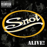 Snot, Alive!
