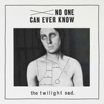 The Twilight Sad, No One Can Ever Know
