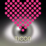 Ticon, I Love You, Who Are You ?
