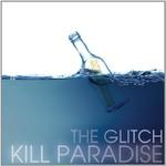 Kill Paradise, The Glitch