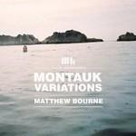 Matthew Bourne, Montauk Variations