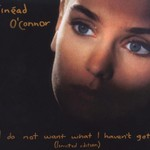 Sinead O'Connor, I Do Not Want What I Haven't Got