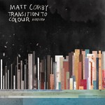 Matt Corby, Transition To Colour