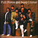 Full Force, Full Force Get Busy 1 Time!