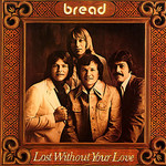 Bread, Lost Without Your Love