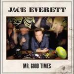 Jace Everett, Mr. Good Times