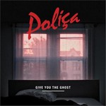 Polica, Give You The Ghost