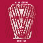 WhoMadeWho, Brighter
