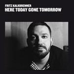 Fritz Kalkbrenner, Here Today Gone Tomorrow