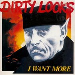 Dirty Looks, I Want More