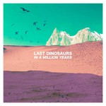 Last Dinosaurs, In A Million Years