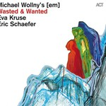 Michael Wollny's [em] & Eva Kruse & Eric Schaefer, Wasted & Wanted mp3