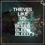 Thieves Like Us, Bleed Bleed Bleed mp3