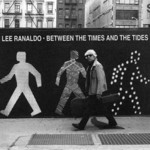 Lee Ranaldo, Between the Times and the Tides