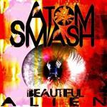 Atom Smash, Beautiful Alien