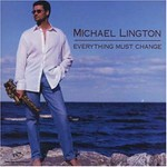 Michael Lington, Everything Must Change