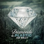 Ian Kelly, Diamonds & Plastic