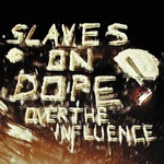 Slaves on Dope, Over The Influence