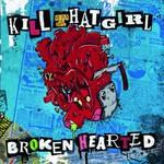 Kill That Girl, Broken Hearted