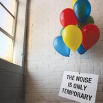 Travelogue, The Noise Is Only Temporary
