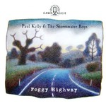 Paul Kelly & The Stormwater Boys, Foggy Highway