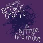 Matt Wilson's Arts & Crafts, An Attitude for Gratitude