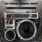 Kev Brown, Random Joints